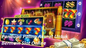 Panduan Paling Akurat Untuk Bermain Slot Online