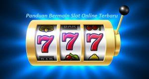 Panduan Bermain Slot Online Terbaru